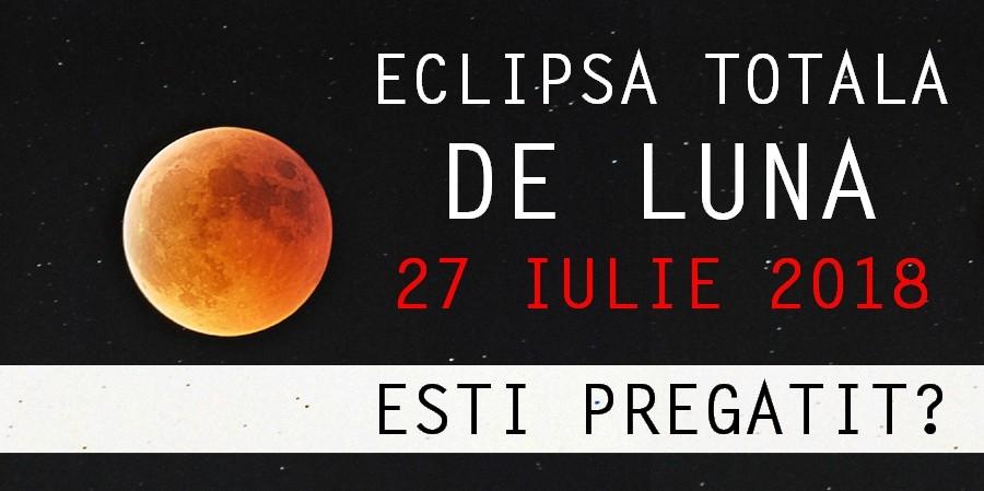 Eclipsa tolala de luna din 27 iulie 2018